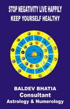 Stop Negativity Live Happily: Keep Yourself Healthy by BALDEV BHATIA