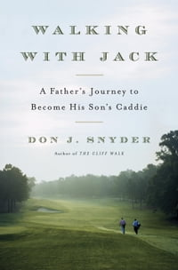 Walking with Jack: A Father's Journey to Become His Son's Caddie