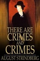 There Are Crimes and Crimes: A Comedy by August Strindberg