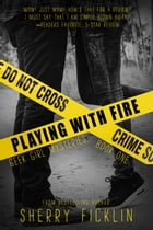 Playing With Fire by Sherry D. Ficklin