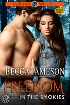 Freedom in the Smokies: Durham Wolves, #3 by Becca Jameson