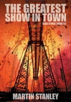 The Greatest Show in Town (and other shorts) by Martin Stanley