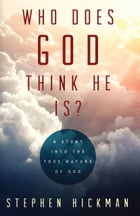 Who Does God Think He Is?: A Study into the True Nature of God by Stephen Hickman