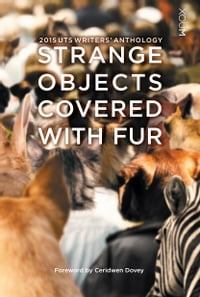Strange Objects Covered With Fur: 2015 UTS Writers' Anthology