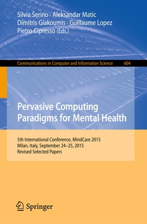 Pervasive Computing Paradigms for Mental Health: 5th International Conference, MindCare 2015, Milan, Italy, September 24-25, 2015, Revised Selected Papers