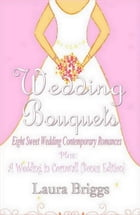 Wedding Bouquets: Eight Sweet Wedding Contemporary Romances by Laura Briggs