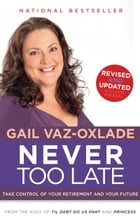 Never Too Late (Revised): Take Control of Your Retirement and Your Future by Gail Vaz-Oxlade