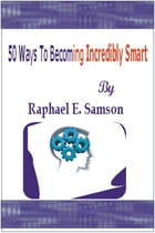 50 Ways To Becoming Incredibly Smart by Raphael Samson