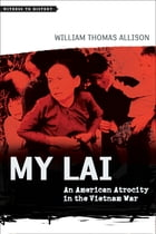 My Lai: An American Atrocity in the Vietnam War