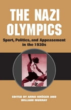 The Nazi Olympics: Sport, Politics, and Appeasement in the 1930s by Anrd Krüger