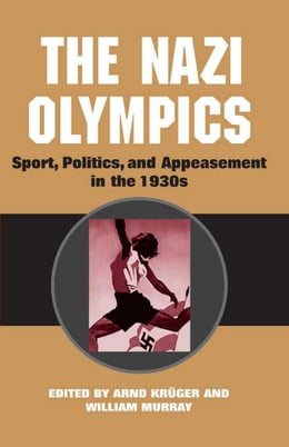 Book The Nazi Olympics: Sport, Politics, and Appeasement in the 1930s by Anrd Krüger