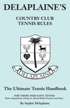 Delaplaine's Country Club Tennis Rules: The Ultimate tennis Handbook for Those Who Love Tennis by Sophie Delaplaine