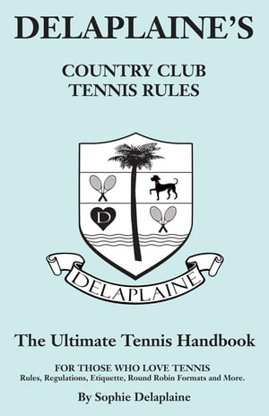 Delaplaine's Country Club Tennis Rules The Ultimate tennis Handbook for Those Who Love Tennis
