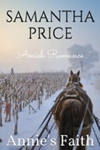 Amish Romance: Annie's Faith: An Amish Love Story by Samantha Price