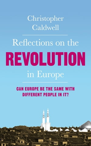 Reflections on the Revolution in Europe Immigration,  Islam and the West