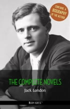 Jack London: The Complete Novels + A Biography of the Author by Jack London