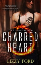 Charred Heart (#1, Heart of Fire) by Lizzy Ford
