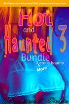 Hot and Haunted Bundle 3: Hot and Haunted, #3 by Michael Jade