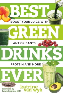 Book Best Green Drinks Ever: Boost Your Juice with Protein, Antioxidants and More by Katrine Van Wyk