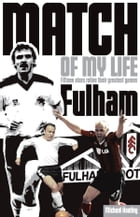 Fulham Match of My Life: Fifteen Stars Relive Their Greatest Games by Michael Heatley