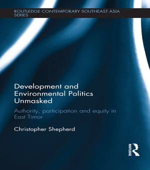 Development and Environmental Politics Unmasked Authority,  Participation and Equity in East Timor