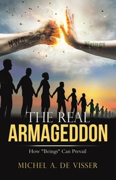 """The Real Armageddon: How """"Beings"""" Can Prevail"""