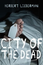 City of the Dead by Herbert Lieberman