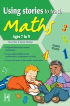 Using Stories to Teach Maths Ages 7 to 9 by Steve Way