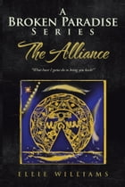 "A Broken Paradise Series: The Alliance: ""What have I gotta do to bring you back?"""