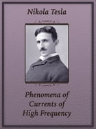 Phenomena of Currents of High Frequency by Nikola Tesla