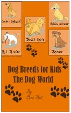Dog Breeds For Kids: The Dog World by Peter Hill