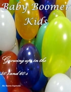 Baby Boomer Kids: Growing Up in the 50's and 60's by Karen Sapinski