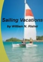 Sailing Vacations by William N. Rishel