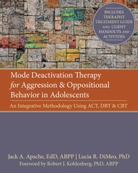 Mode Deactivation Therapy for Aggression and Oppositional Behavior in Adolescents: An Integrative…
