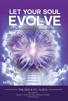 Let Your Soul Evolve: Spiritual Growth for the New Millennium - Second Edition by Phil Diaz