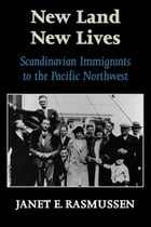 New Land, New Lives: Scandinavian Immigrants to the Pacific Northwest by Janet Elaine Guthrie