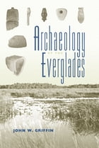 Archaeology of the Everglades by John W. Griffin