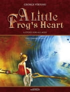 A Little Frog's Heart: The Coming of Age by George Virtosu