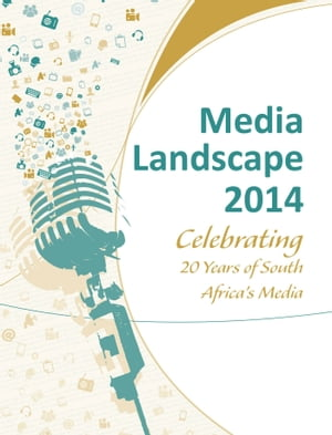 Media Landscape 2014: Celebrating 20 Years of South Africa's Media
