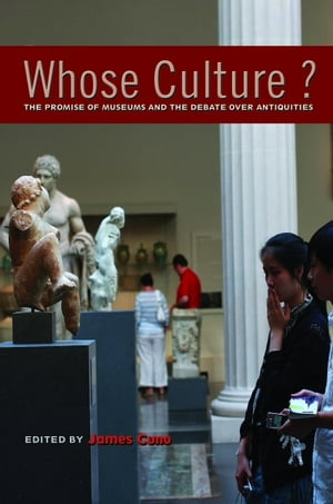Whose Culture? The Promise of Museums and the Debate over Antiquities