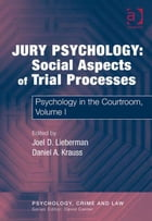 Jury Psychology: Social Aspects of Trial Processes: Psychology in the Courtroom, Volume I
