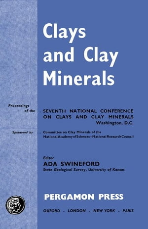 Clays and Clay Minerals: Proceedings of the Seventh National Conference on Clays and Clay Minerals