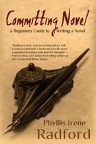 Committing Novel, a Beginners Guide to Writing a Novel by Phyllis Irene Radford
