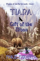 Tiana ~ Gift of the Moon: Women of the Northland ~ Book 2 by Pinkie Paranya