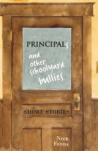 Principals and Other Schoolyard Bullies: Short Stories