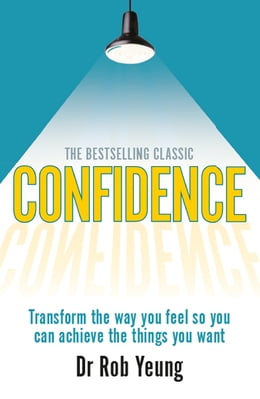 Book Confidence: Transform the way you feel so you can achieve the things you want by Dr Rob Yeung