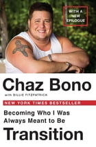 Transition: Becoming Who I Was Always Meant to Be by Chaz Bono