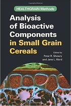 HEALTHGRAIN Methods: Analysis of Bioactive Components in Small Grain Cereals by Peter Shrewry
