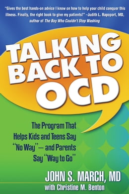 "Book Talking Back to OCD: The Program That Helps Kids and Teens Say ""No Way"" -- and Parents Say ""Way to… by John S. March, MD, MPH"