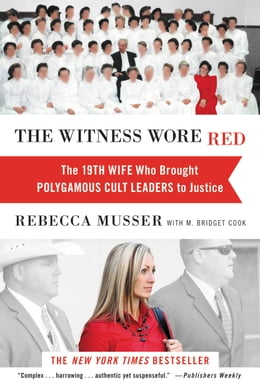 Book The Witness Wore Red: The 19th Wife Who Brought Polygamous Cult Leaders to Justice by Rebecca Musser